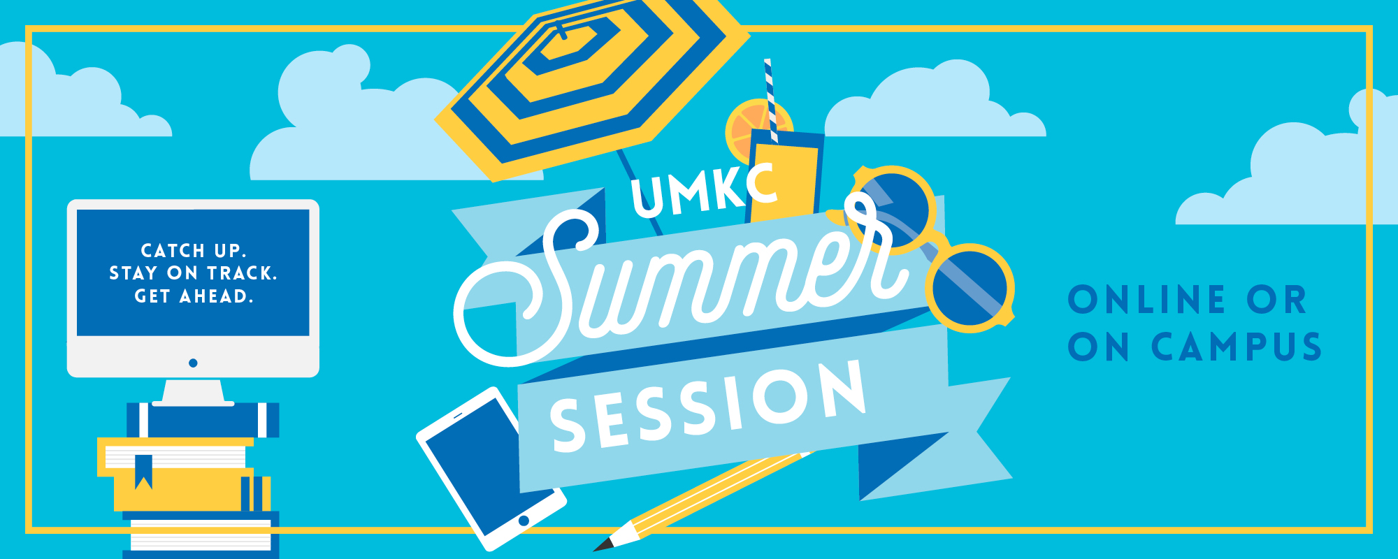 Illustration of computer screen, beach umbrella, sunglasses, etc. with text: Catch up. Stay on track. Get Ahead. UMKC Summer Session. Online or on campus.